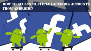 Tips to Access Multiple Facebook Accounts from Android