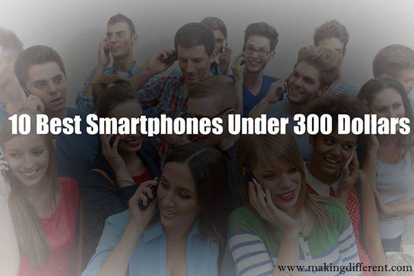 10 Best Smartphones Under 300 Dollars