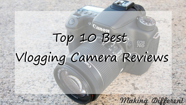 Top 10 Best Vlogging Camera Reviews