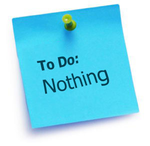 What to do – When you're doing nothing!