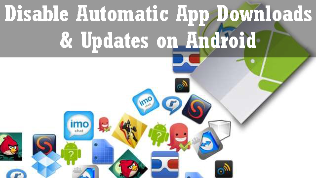 How To Prevent Automatic App Downloads on Android