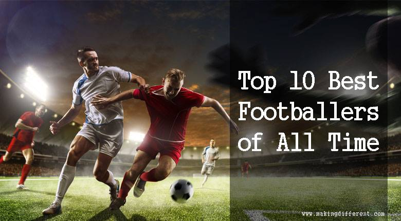 Top 10 Best Footballers of All Time