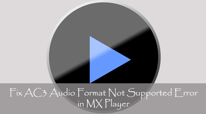 How to Fix AC3 Audio Format Not Supported Error in MX Player