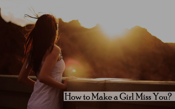 How to Make a Girl Miss You?