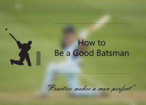 how-to-be-a-good-batsman