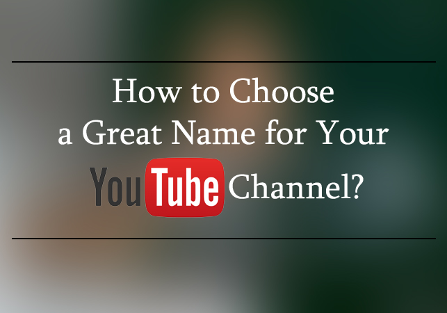 How to Choose a Great Name for Your YouTube Channel?