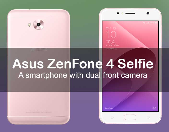 Asus ZenFone 4 Selfie – A smartphone with dual front camera