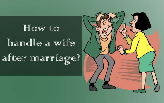 How to handle a wife after marriage?