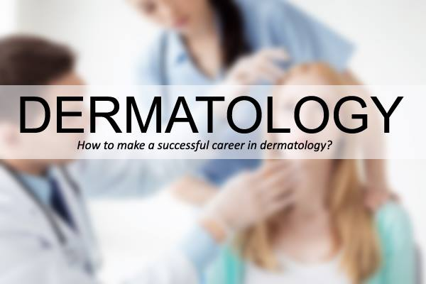 How to make a successful career in dermatology? - Making Different