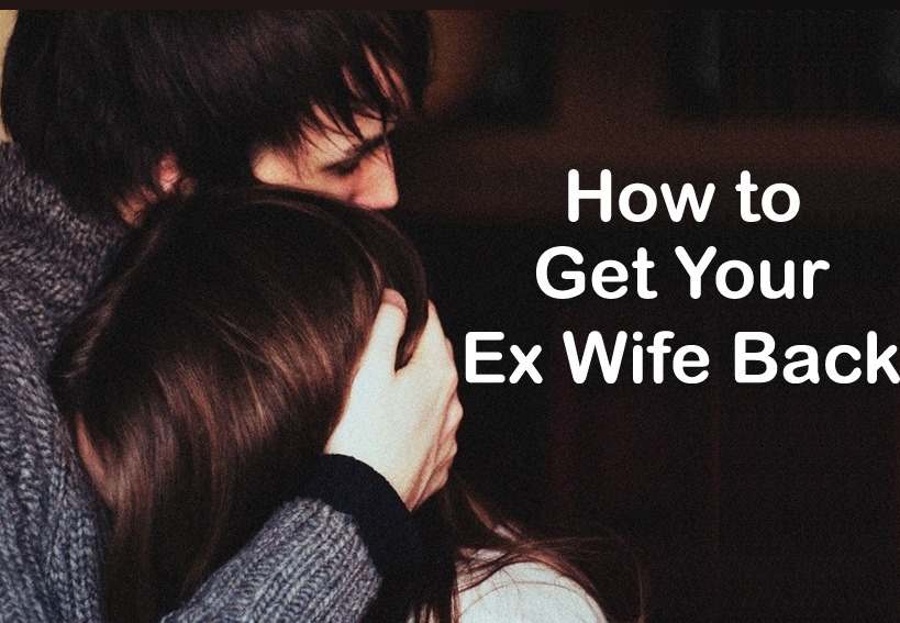 How to Get Your Ex Wife Back