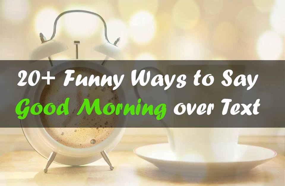20 Funny Ways To Say Good Morning Over Text
