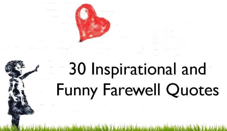 30 Inspirational and Funny Farewell Quotes - Making Different