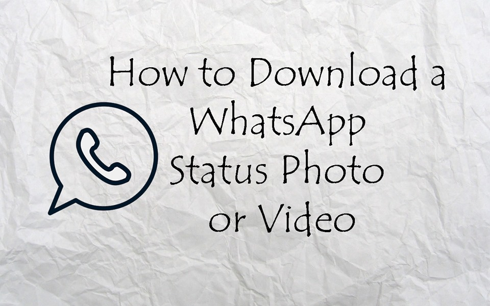 How To Download A Whatsapp Status Photo Or Video Making